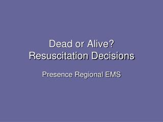 Dead or Alive? Resuscitation Decisions