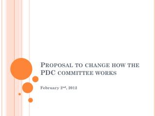 Proposal to change how the PDC committee works