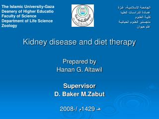 Kidney disease and diet therapy Prepared by Hanan G. Altawil Supervisor D. Baker M.Zabut