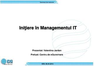 Ini ţ iere în Managementul IT