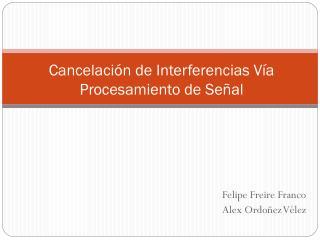 Cancelación de Interferencias Vía Procesamiento de Señal