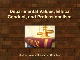 Departmental Values, Ethical Conduct, and Professionalism.