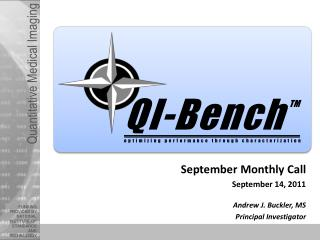 September Monthly Call September 14, 2011 Andrew J. Buckler, MS Principal Investigator