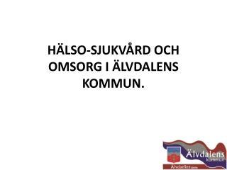 Hälso-sjukvård och omsorg i Älvdalens Kommun.