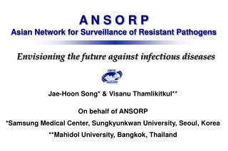 Jae-Hoon Song* & Visanu Thamlikitkul** On behalf of ANSORP