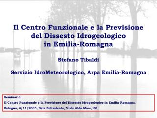 Il Centro Funzionale e la Previsione del Dissesto Idrogeologico  in Emilia-Romagna Stefano Tibaldi