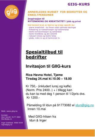 Web: giig.no Kontakt: Idun Gevelt: 9177 3082 Idun@giig.no Inger Grefstad:  9066 9259