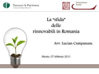 """La """"sfida""""  delle  rinnovabili  in Romania Avv. Lucian Cumpanasu Mestre, 07 febbraio 2011"""