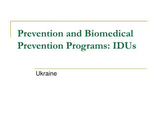 Prevention and Biomedical Prevention Programs: IDUs