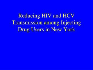 Reducing HIV and HCV Transmission among Injecting Drug Users in New York