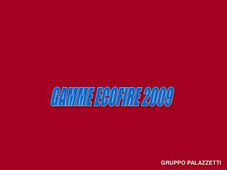 GAMME ECOFIRE 2009