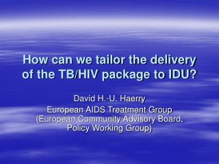 How can we tailor the delivery of the TB/HIV package to IDU?