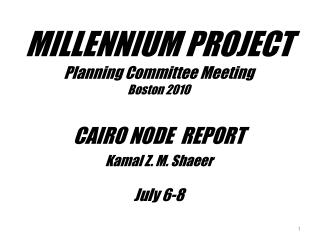 MILLENNIUM PROJECT Planning Committee Meeting Boston 2010 CAIRO NODE  REPORT  Kamal Z. M. Shaeer