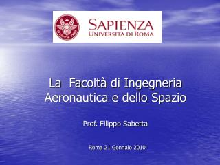 La  Facoltà di Ingegneria Aeronautica e dello Spazio  Prof. Filippo Sabetta