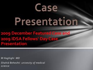 2009 December Featured Case and  2009  IDSA Fellows' Day Case Presentation
