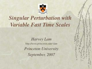 Singular Perturbation with Variable Fast Time Scales