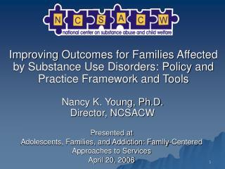 Nancy K. Young, Ph.D. Director, NCSACW