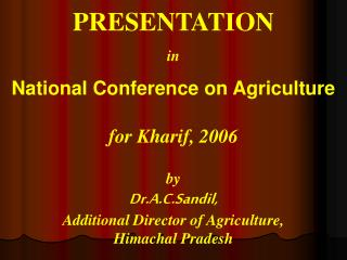 PRESENTATION in  National Conference on Agriculture   for Kharif, 2006    by Dr.A.C.Sandil, Additional Director of Agric