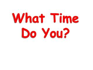 What Time Do You?