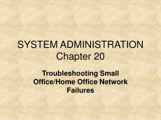 SYSTEM ADMINISTRATION Chapter 20