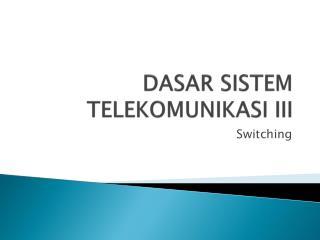 DASAR  SISTEM  TELEKOMUNIKASI III