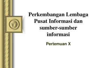 Perkembangan Lembaga Pusat Informasi dan sumber-sumber informasi