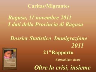 Caritas/Migrantes Dossier Statistico  Immigrazione  2011 21°Rapporto  Edizioni Idos, Roma