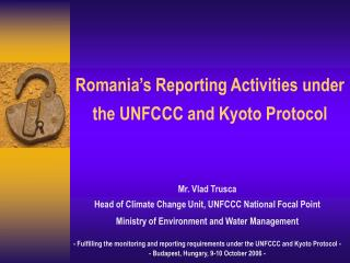 Romania s Reporting Activities under the UNFCCC and Kyoto Protocol