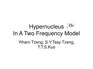 Hypernucleus    In A Two Frequency Model