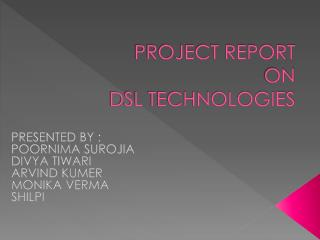 PROJECT REPORT                   ON      DSL TECHNOLOGIES
