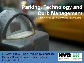 ITS AMERICA Smart Parking Symposium Deputy Commissioner Bruce Schaller December 10, 2012