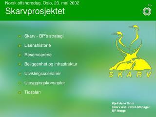 Norsk offshoredag, Oslo, 23. mai 2002 Skarvprosjektet