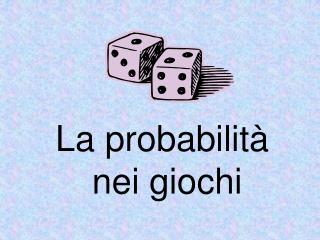 La probabilità  nei giochi
