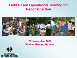 Field Based Operational Training for Reconstruction