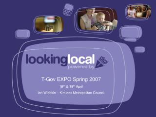 T-Gov EXPO Spring 2007 18 th  & 19 th  April Ian Wiebkin – Kirklees Metropolitan Council