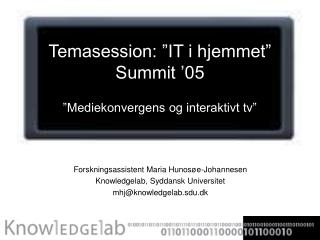 "Temasession: ""IT i hjemmet"" Summit '05 ""Mediekonvergens og interaktivt tv"""