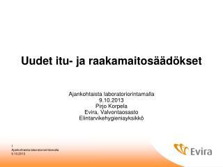 Uudet itu- ja raakamaitosäädökset Ajankohtaista laboratoriorintamalla 9.10.2013 Pirjo Korpela