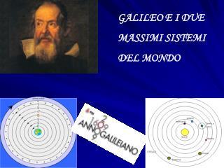 GALILEO E I DUE  MASSIMI SISTEMI  DEL MONDO