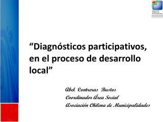 """""""Diagnósticos participativos,  en el proceso de desarrollo local"""""""