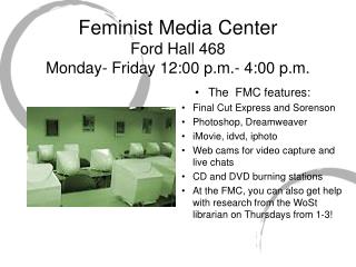 Feminist Media Center Ford Hall 468 Monday- Friday 12:00 p.m.- 4:00 p.m.