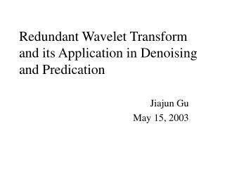 Redundant Wavelet Transform and its Application in Denoising and Predication