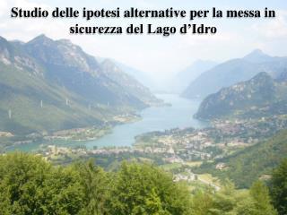 Studio delle ipotesi alternative per la messa in sicurezza del Lago d�Idro