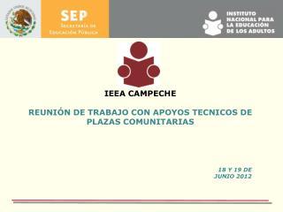 IEEA CAMPECHE REUNI ÓN DE TRABAJO CON APOYOS TECNICOS DE PLAZAS COMUNITARIAS