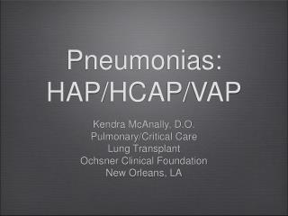Pneumonias: HAP/HCAP/VAP