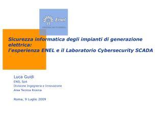 Luca Guidi ENEL SpA Divisione Ingegneria e Innovazione Area Tecnica Ricerca Roma, 9 Luglio 2009