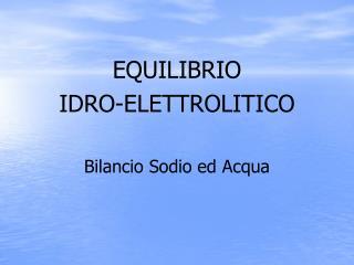 EQUILIBRIO  IDRO-ELETTROLITICO Bilancio Sodio ed Acqua