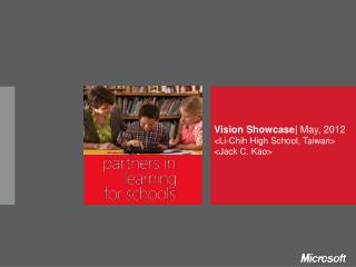 Vision Showcase|  May, 2012 <Li-Chih High School, Taiwan> <Jack C. Kao>