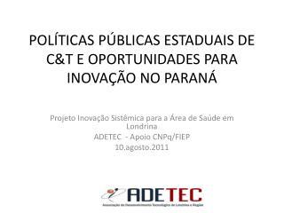 POLÍTICAS PÚBLICAS ESTADUAIS DE C&T E OPORTUNIDADES PARA INOVAÇÃO NO PARANÁ