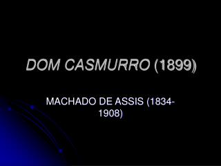 DOM CASMURRO 1899