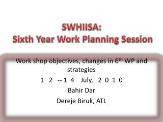 SWHIISA:  Sixth  Year Work Planning Session
